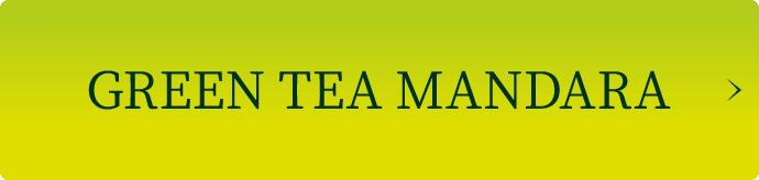 GREEN TEA MANDARA